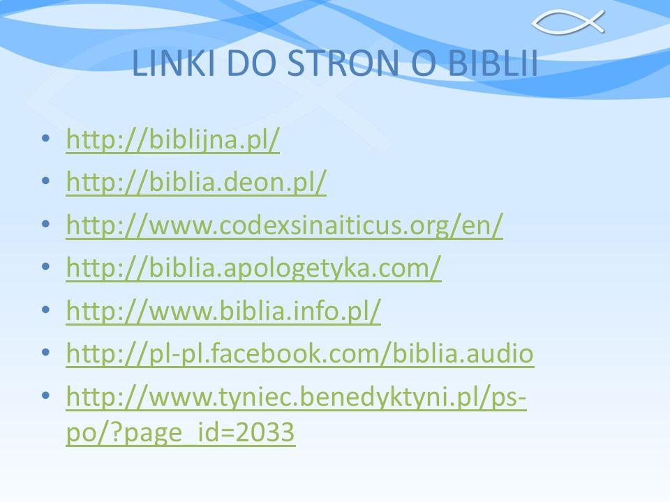 LINKI DO STRON O BIBLII http://biblijna.pl/ http://biblia.deon.pl/ http://www.codexsinaiticus.org/en/ http://biblia.apologetyka.com/ http://www.biblia