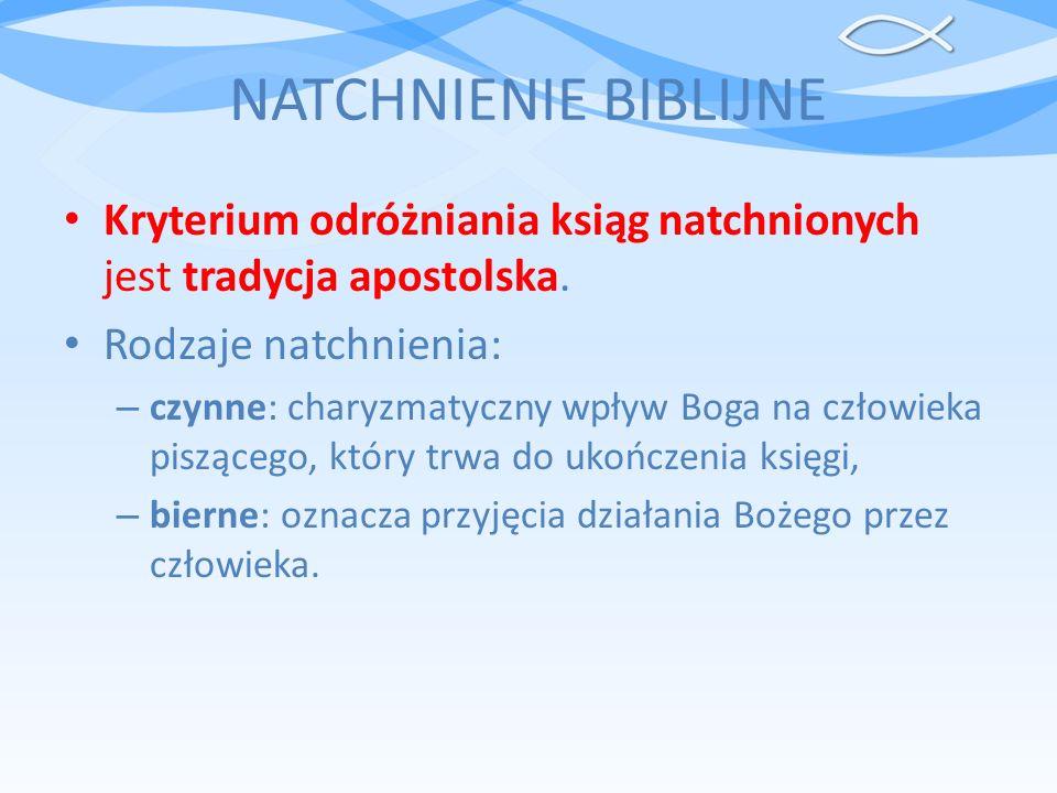 NATCHNIENIE BIBLIJNE Kryterium odróżniania ksiąg natchnionych jest tradycja apostolska. Rodzaje natchnienia: – czynne: charyzmatyczny wpływ Boga na cz