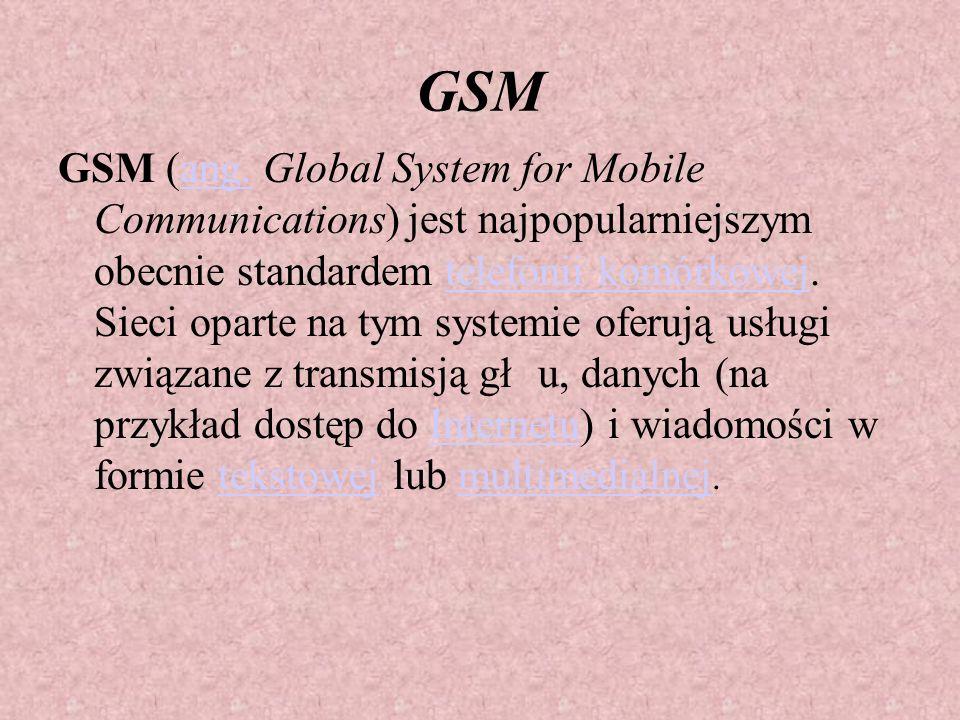 GSM (ang. Global System for Mobile Communications) jest najpopularniejszym obecnie standardem telefonii komórkowej. Sieci oparte na tym systemie oferu