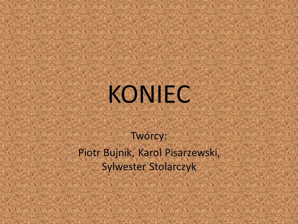 KONIEC Twórcy: Piotr Bujnik, Karol Pisarzewski, Sylwester Stolarczyk