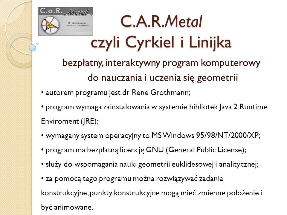 C.A.R.Metal czyli Cyrkiel i Linijka bezpłatny, interaktywny program komputerowy do nauczania i uczenia się geometrii autorem programu jest dr Rene Gro