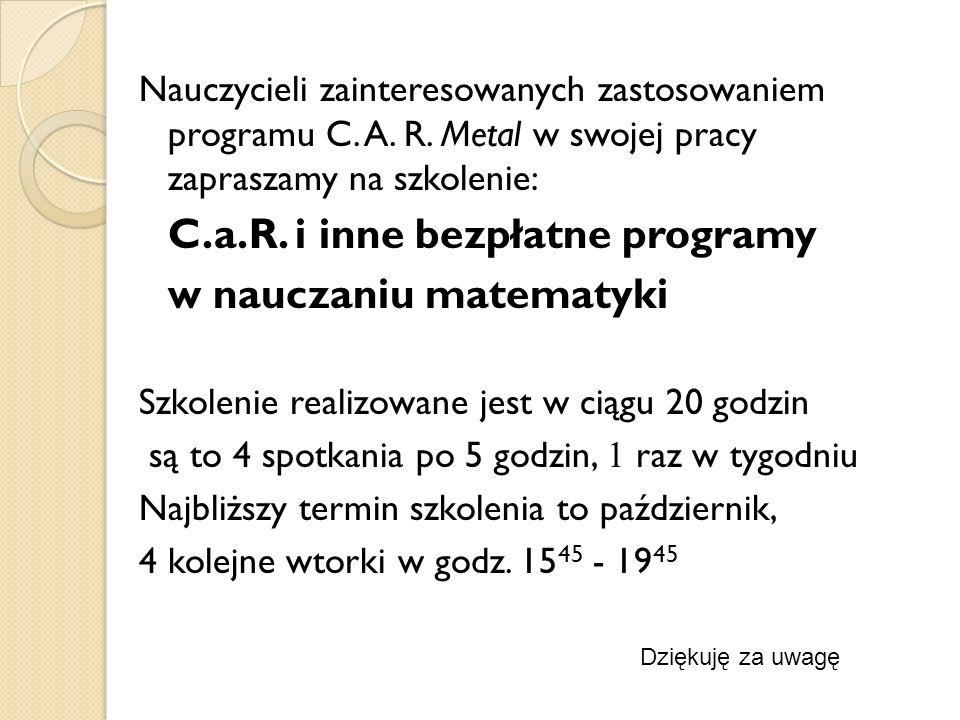 Nauczycieli zainteresowanych zastosowaniem programu C. A. R. Metal w swojej pracy zapraszamy na szkolenie: C.a.R. i inne bezpłatne programy w nauczani