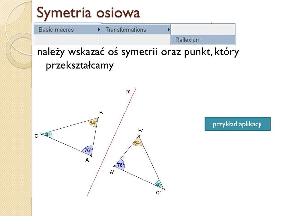 Symetria osiowa należy wskazać oś symetrii oraz punkt, który przekształcamy przykład aplikacji