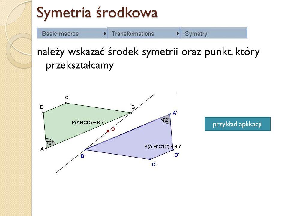 Symetria środkowa należy wskazać środek symetrii oraz punkt, który przekształcamy przykład aplikacji
