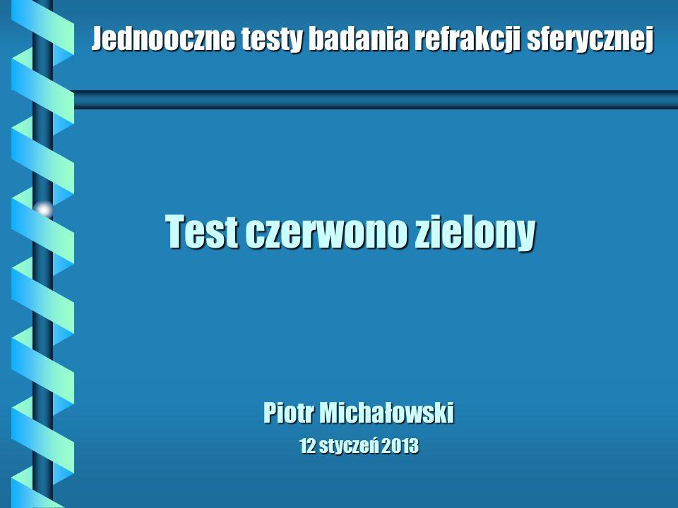 Test czerwono zielony Jednooczne testy badania refrakcji sferycznej Piotr Michałowski 12 styczeń 2013