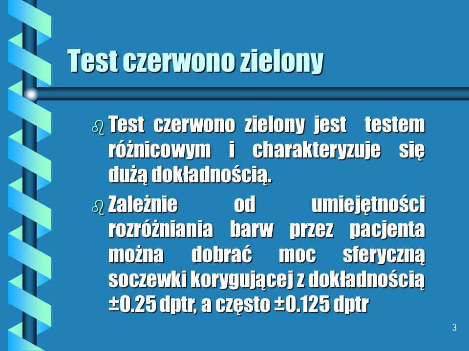 2 Test czerwono zielony b Do b Do sprawdzenia czy refrakcja sferyczna została skorygowana prawidłowo można posłużyć się testem czerwono zielonym b Zas