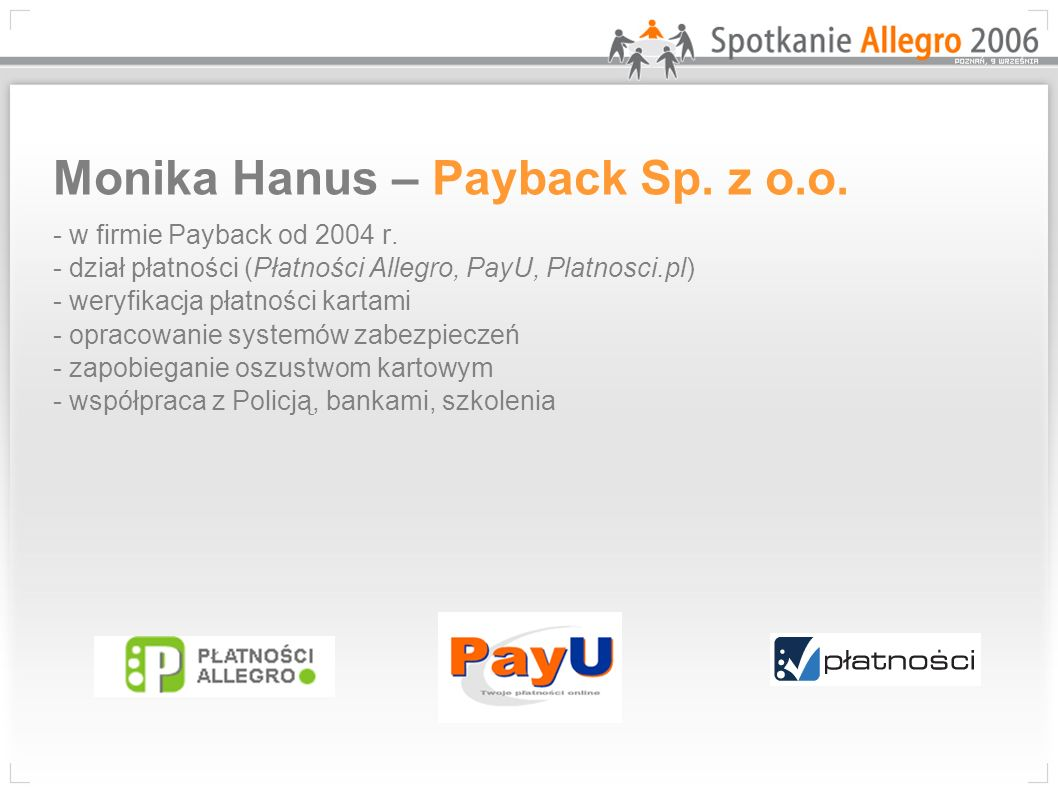 Monika Hanus – Payback Sp. z o.o. - w firmie Payback od 2004 r. - dział płatności (Płatności Allegro, PayU, Platnosci.pl) - weryfikacja płatności kart