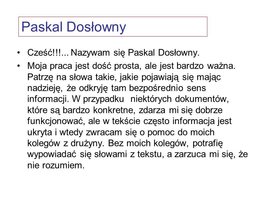 Cześć!!!... Nazywam się Paskal Dosłowny. Moja praca jest dość prosta, ale jest bardzo ważna.