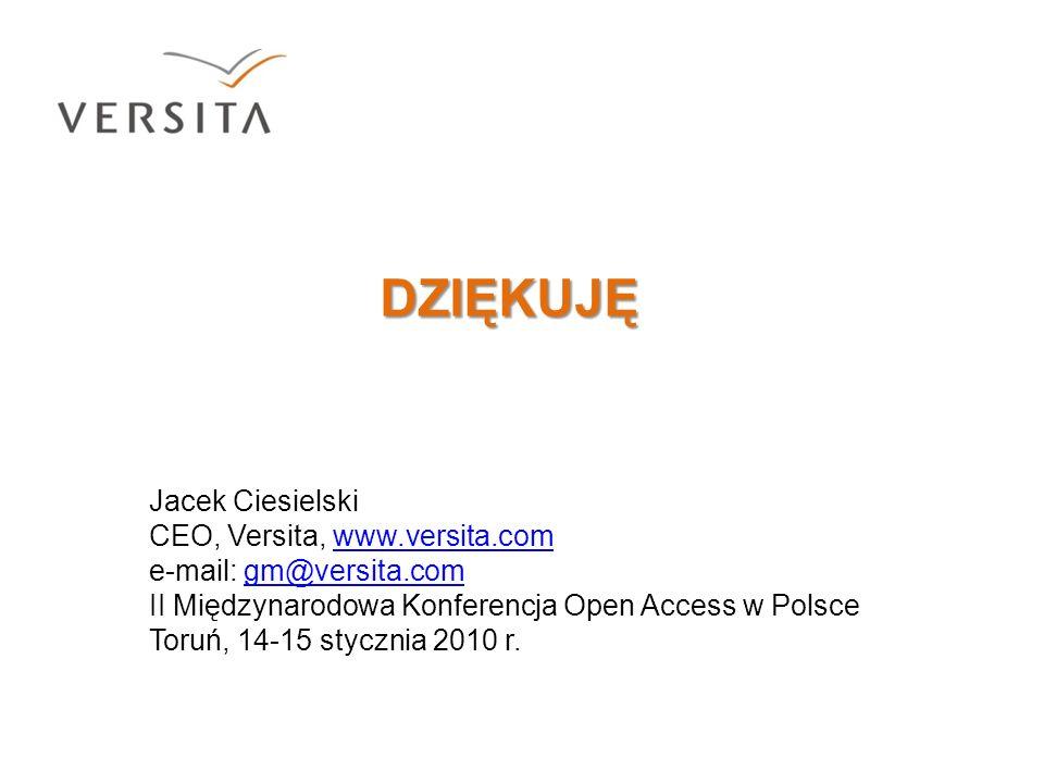 DZIĘKUJĘ DZIĘKUJĘ Jacek Ciesielski CEO, Versita, www.versita.comwww.versita.com e-mail: gm@versita.comgm@versita.com II Międzynarodowa Konferencja Ope