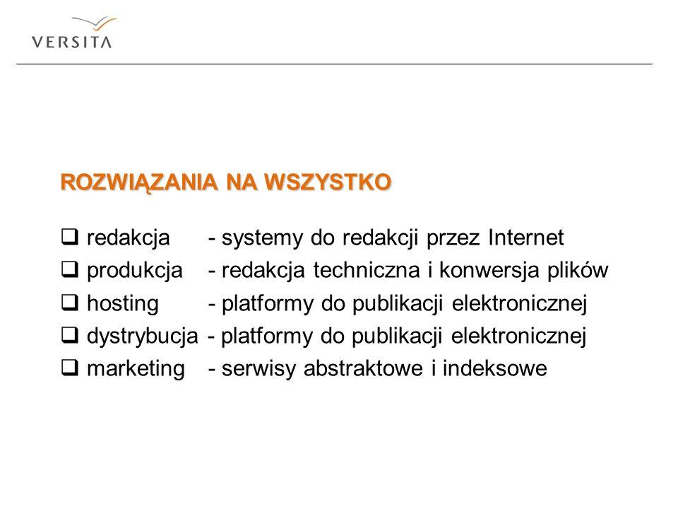 ROZWIĄZANIA NA WSZYSTKO redakcja - systemy do redakcji przez Internet produkcja - redakcja techniczna i konwersja plików hosting - platformy do publik