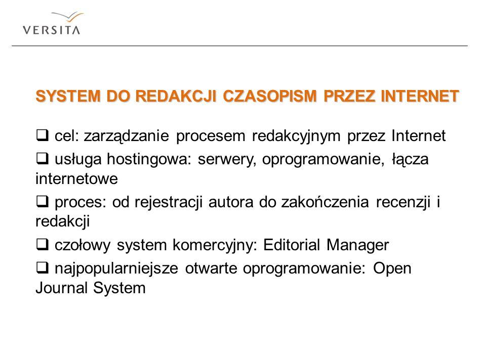 SYSTEM DO REDAKCJI CZASOPISM PRZEZ INTERNET cel: zarządzanie procesem redakcyjnym przez Internet usługa hostingowa: serwery, oprogramowanie, łącza int