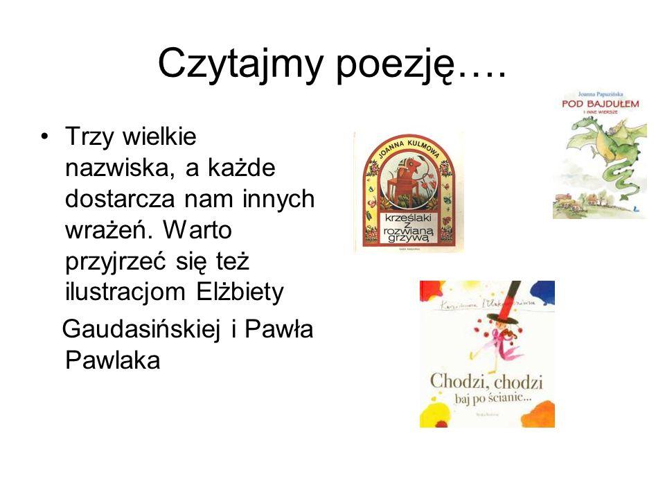 Czytajmy poezję…. Trzy wielkie nazwiska, a każde dostarcza nam innych wrażeń. Warto przyjrzeć się też ilustracjom Elżbiety Gaudasińskiej i Pawła Pawla