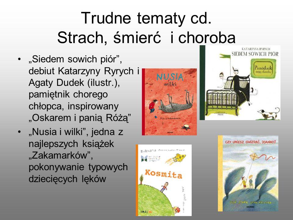 Trudne tematy cd. Strach, śmierć i choroba Siedem sowich piór, debiut Katarzyny Ryrych i Agaty Dudek (ilustr.), pamiętnik chorego chłopca, inspirowany