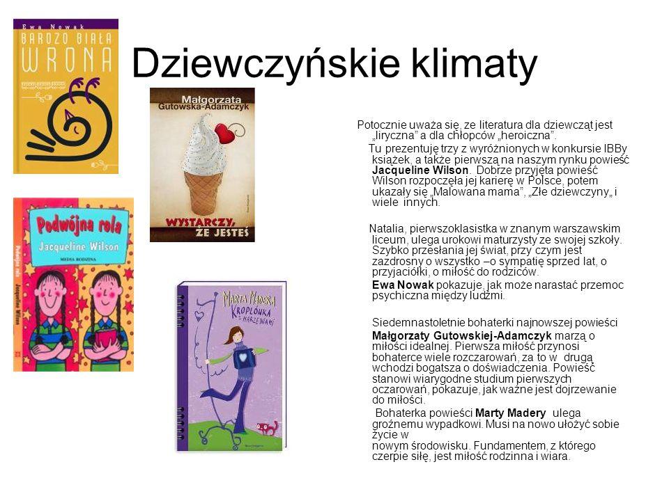 Dziewczyńskie klimaty Potocznie uważa się, ze literatura dla dziewcząt jest liryczna a dla chłopców heroiczna. Tu prezentuję trzy z wyróżnionych w kon