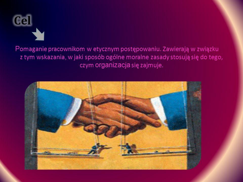 P omaganie pracownikom w etycznym postępowaniu. Zawierają w związku z tym wskazania, w jaki sposób ogólne moralne zasady stosują się do tego, czym org