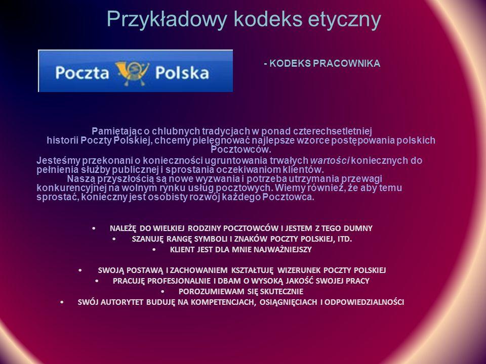 Przykładowy kodeks etyczny - KODEKS PRACOWNIKA Pamiętając o chlubnych tradycjach w ponad czterechsetletniej historii Poczty Polskiej, chcemy pielęgnow