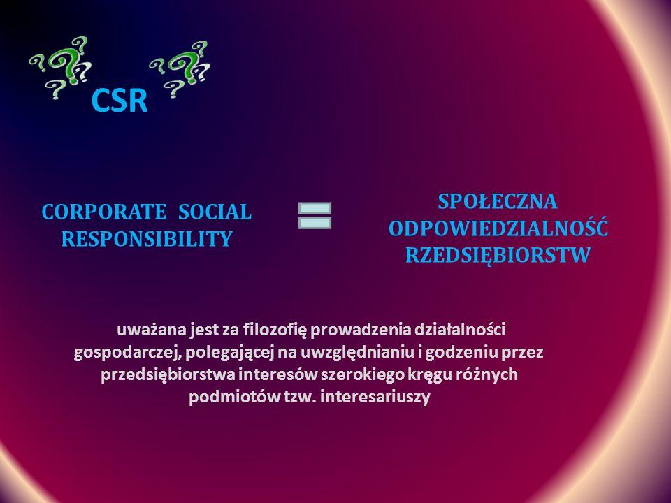 CSR CORPORATE SOCIAL RESPONSIBILITY SPOŁECZNA ODPOWIEDZIALNOŚĆ RZEDSIĘBIORSTW uważana jest za filozofię prowadzenia działalności gospodarczej, polegaj