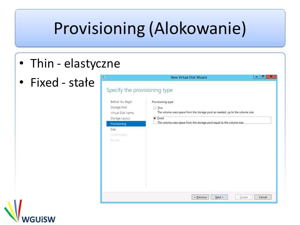 Provisioning (Alokowanie) Thin - elastyczne Fixed - stałe