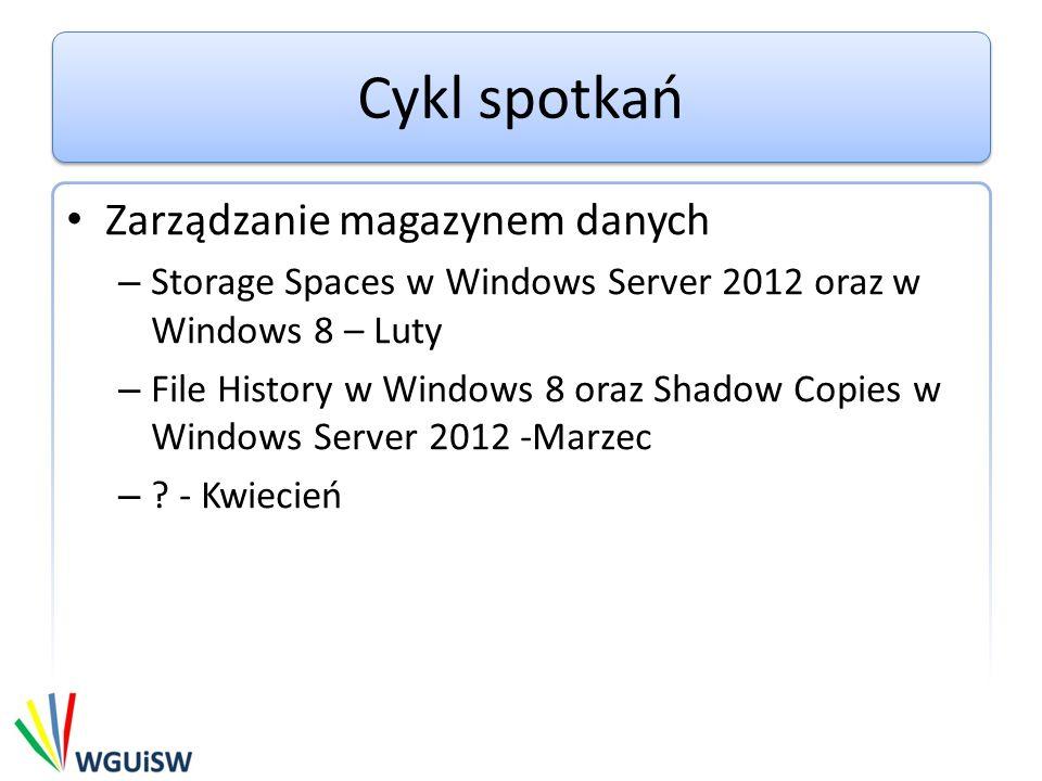 Cykl spotkań Zarządzanie magazynem danych – Storage Spaces w Windows Server 2012 oraz w Windows 8 – Luty – File History w Windows 8 oraz Shadow Copies w Windows Server 2012 -Marzec – .