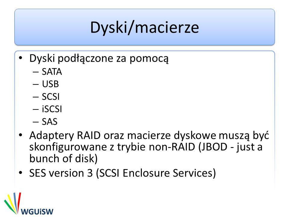 Dyski/macierze Dyski podłączone za pomocą – SATA – USB – SCSI – iSCSI – SAS Adaptery RAID oraz macierze dyskowe muszą być skonfigurowane z trybie non-RAID (JBOD - just a bunch of disk) SES version 3 (SCSI Enclosure Services)