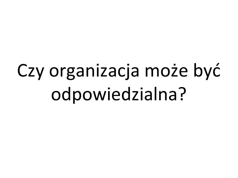 Czy organizacja może być odpowiedzialna?