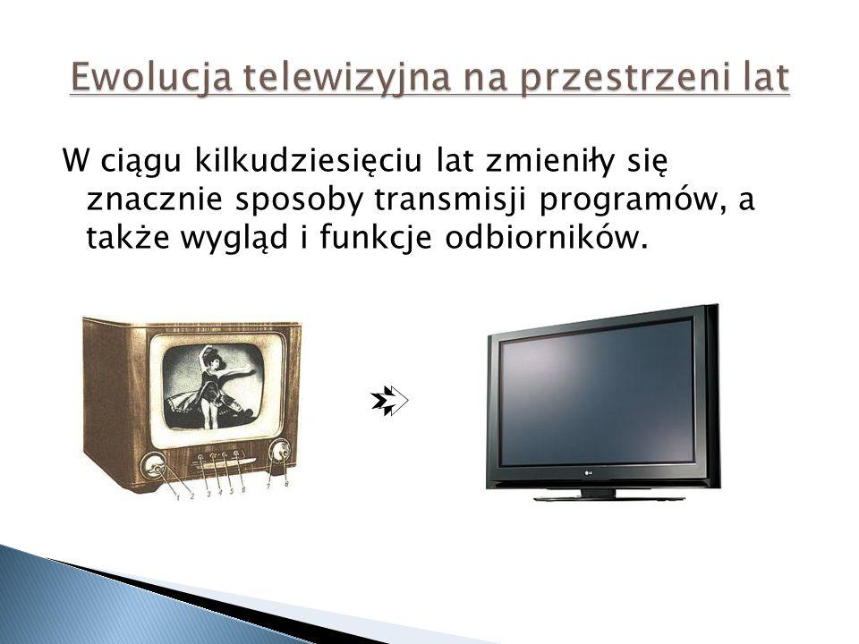W ciągu kilkudziesięciu lat zmieniły się znacznie sposoby transmisji programów, a także wygląd i funkcje odbiorników.