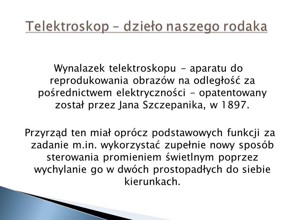 Wynalazek telektroskopu - aparatu do reprodukowania obrazów na odległość za pośrednictwem elektryczności - opatentowany został przez Jana Szczepanika,