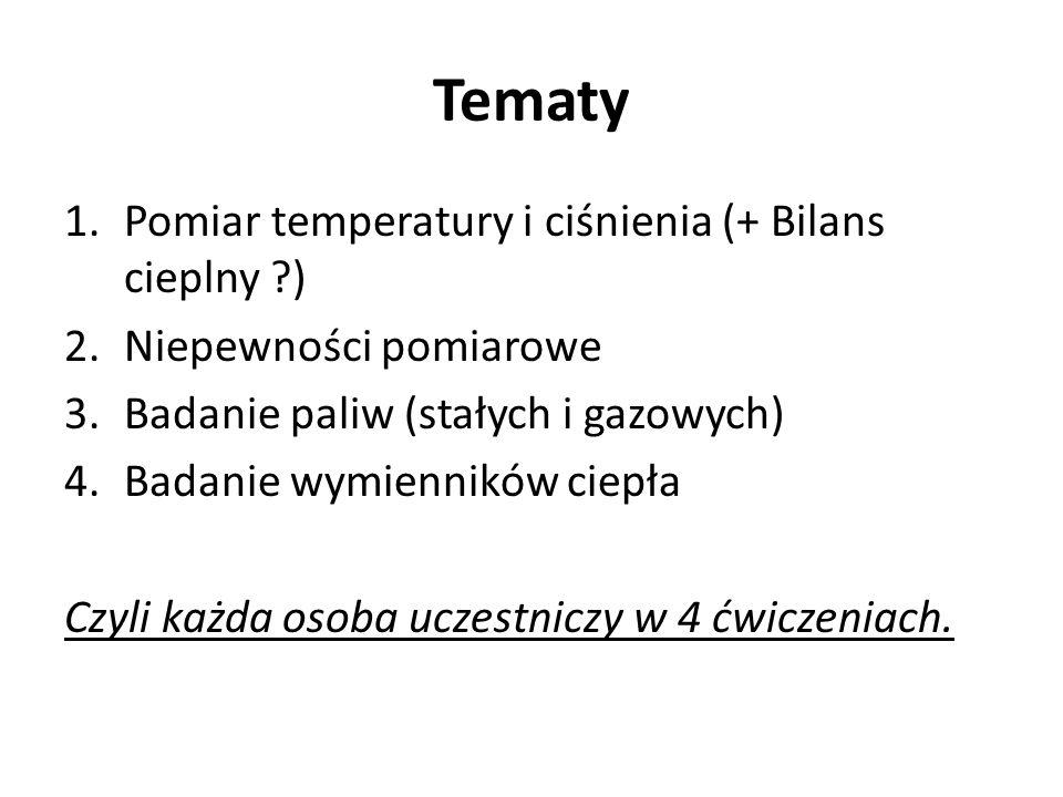 Tematy 1.Pomiar temperatury i ciśnienia (+ Bilans cieplny ?) 2.Niepewności pomiarowe 3.Badanie paliw (stałych i gazowych) 4.Badanie wymienników ciepła