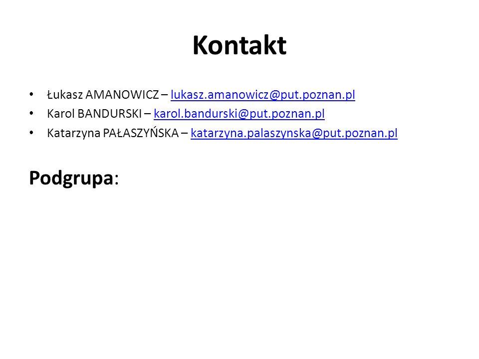 Kontakt Łukasz AMANOWICZ – lukasz.amanowicz@put.poznan.pllukasz.amanowicz@put.poznan.pl Karol BANDURSKI – karol.bandurski@put.poznan.plkarol.bandurski