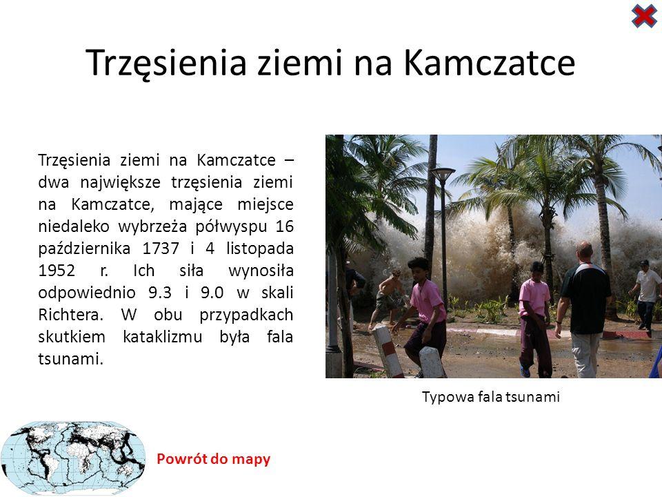 Trzęsienia ziemi na Kamczatce Trzęsienia ziemi na Kamczatce – dwa największe trzęsienia ziemi na Kamczatce, mające miejsce niedaleko wybrzeża półwyspu 16 października 1737 i 4 listopada 1952 r.