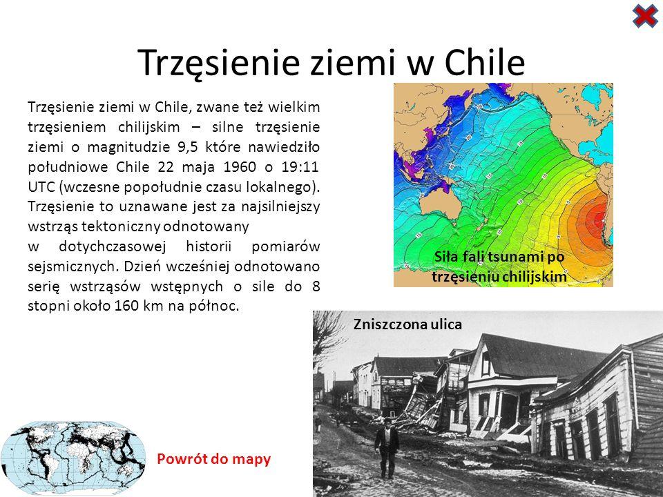 Trzęsienie ziemi w Chile Powrót do mapy Trzęsienie ziemi w Chile, zwane też wielkim trzęsieniem chilijskim – silne trzęsienie ziemi o magnitudzie 9,5 które nawiedziło południowe Chile 22 maja 1960 o 19:11 UTC (wczesne popołudnie czasu lokalnego).