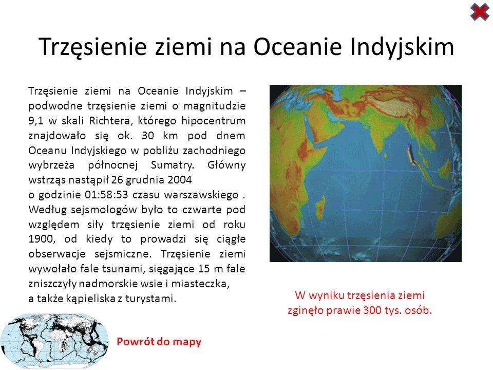 Trzęsienie ziemi na Oceanie Indyjskim Trzęsienie ziemi na Oceanie Indyjskim – podwodne trzęsienie ziemi o magnitudzie 9,1 w skali Richtera, którego hi
