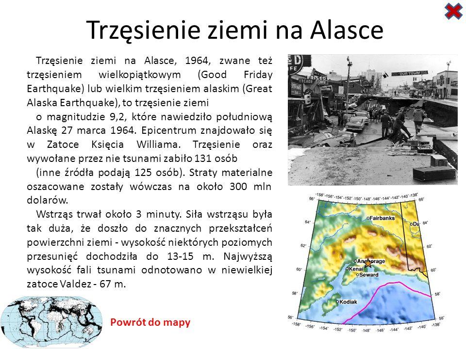 Trzęsienie ziemi na Alasce Trzęsienie ziemi na Alasce, 1964, zwane też trzęsieniem wielkopiątkowym (Good Friday Earthquake) lub wielkim trzęsieniem alaskim (Great Alaska Earthquake), to trzęsienie ziemi o magnitudzie 9,2, które nawiedziło południową Alaskę 27 marca 1964.
