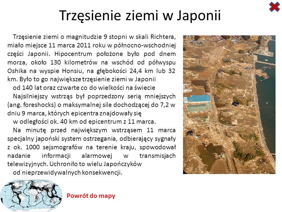 Trzęsienie ziemi w Japonii Trzęsienie ziemi o magnitudzie 9 stopni w skali Richtera, miało miejsce 11 marca 2011 roku w północno-wschodniej części Japonii.
