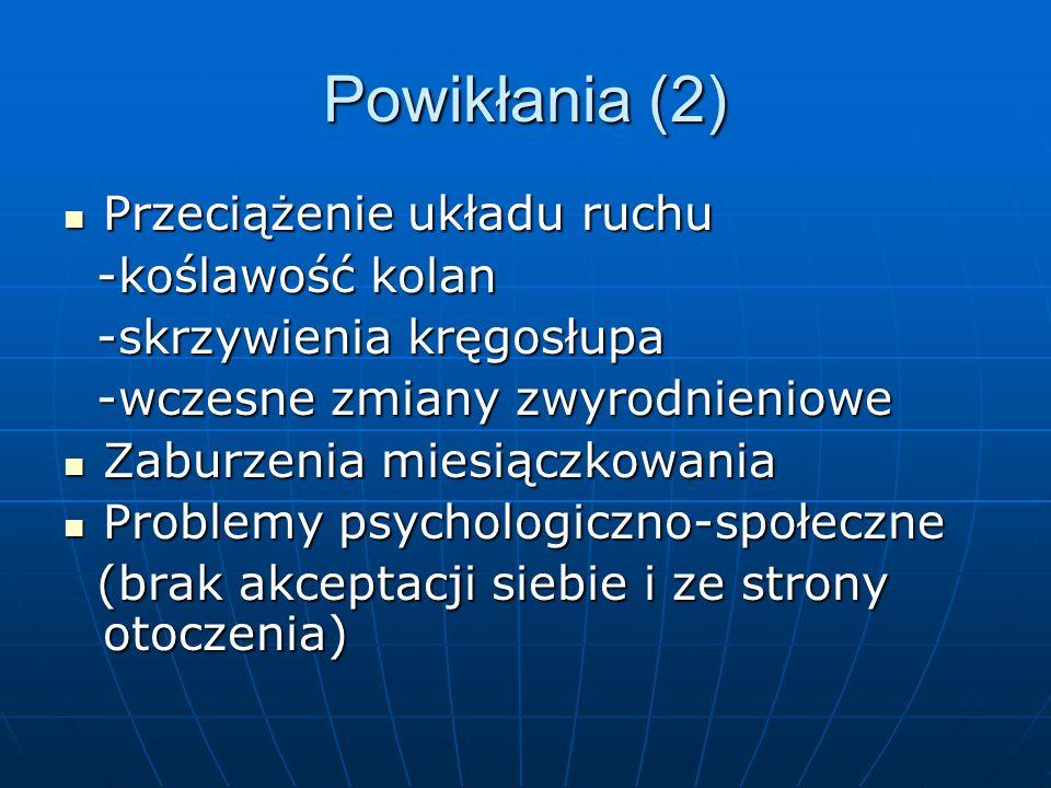 Powikłania (2) Przeciążenie układu ruchu Przeciążenie układu ruchu -koślawość kolan -koślawość kolan -skrzywienia kręgosłupa -skrzywienia kręgosłupa -wczesne zmiany zwyrodnieniowe -wczesne zmiany zwyrodnieniowe Zaburzenia miesiączkowania Zaburzenia miesiączkowania Problemy psychologiczno-społeczne Problemy psychologiczno-społeczne (brak akceptacji siebie i ze strony otoczenia) (brak akceptacji siebie i ze strony otoczenia)