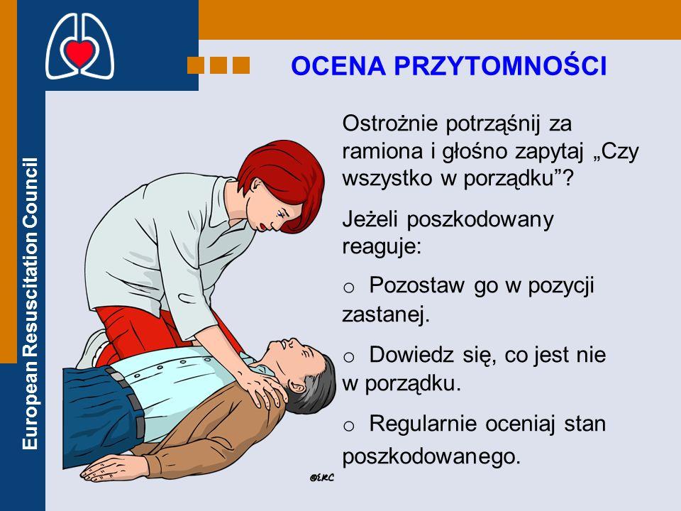 European Resuscitation Council WOŁANIE O POMOC Oceń bezpieczeństwo Oceń przytomność Wołaj o pomoc Udrożnij drogi oddechowe Oceń oddech Zadzwoń na nr alarmowy 112 30 uciśnięć klatki piersiowej 2 oddechy ratownicze