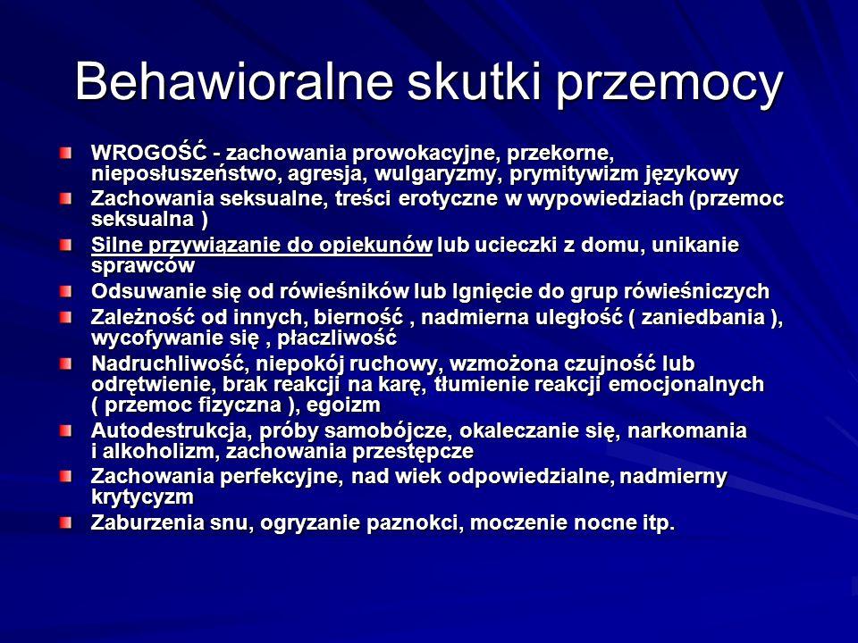 Behawioralne skutki przemocy WROGOŚĆ - zachowania prowokacyjne, przekorne, nieposłuszeństwo, agresja, wulgaryzmy, prymitywizm językowy Zachowania seks