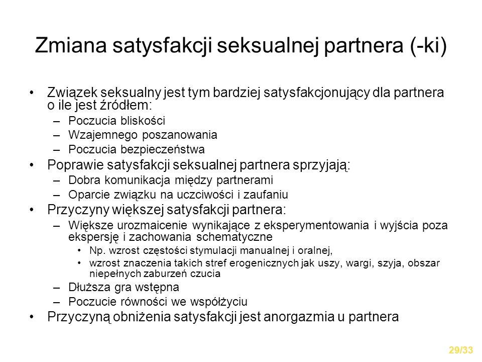 Zmiana satysfakcji seksualnej partnera (-ki) Związek seksualny jest tym bardziej satysfakcjonujący dla partnera o ile jest źródłem: –Poczucia bliskośc