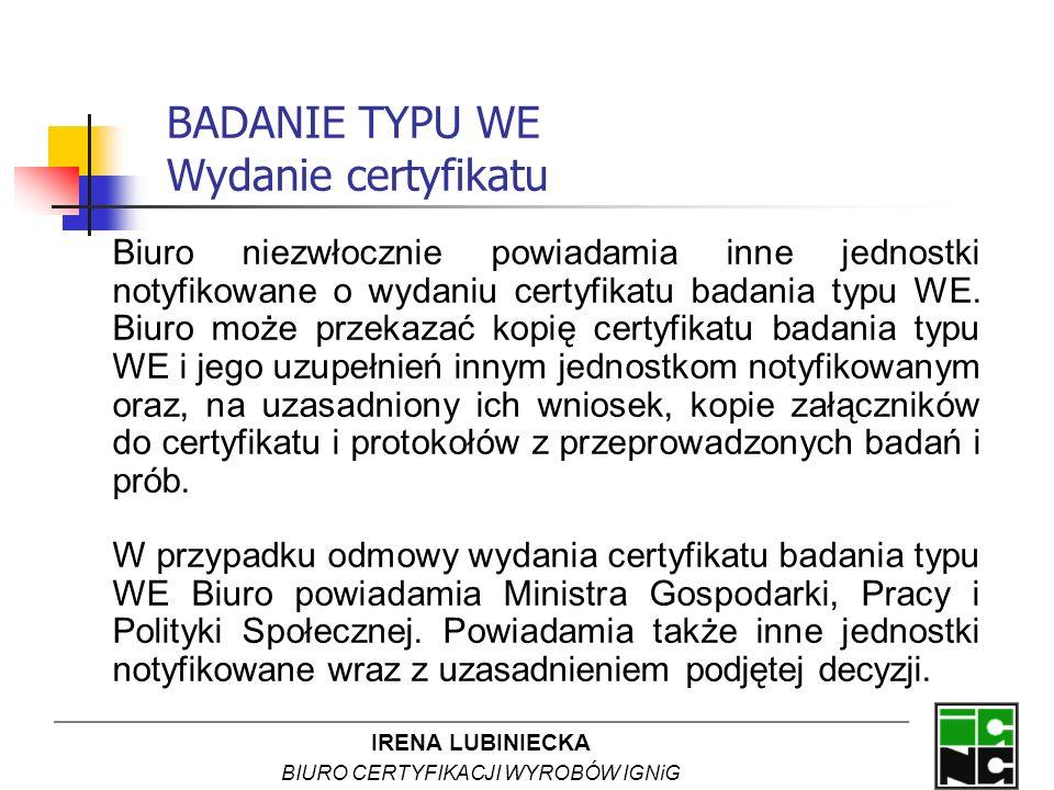 IRENA LUBINIECKA BIURO CERTYFIKACJI WYROBÓW IGNiG BADANIE TYPU WE Wydanie certyfikatu Biuro niezwłocznie powiadamia inne jednostki notyfikowane o wyda