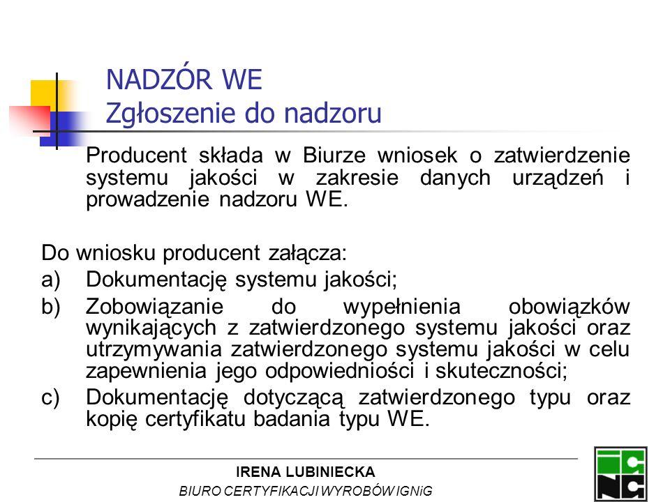 IRENA LUBINIECKA BIURO CERTYFIKACJI WYROBÓW IGNiG NADZÓR WE Zgłoszenie do nadzoru Producent składa w Biurze wniosek o zatwierdzenie systemu jakości w