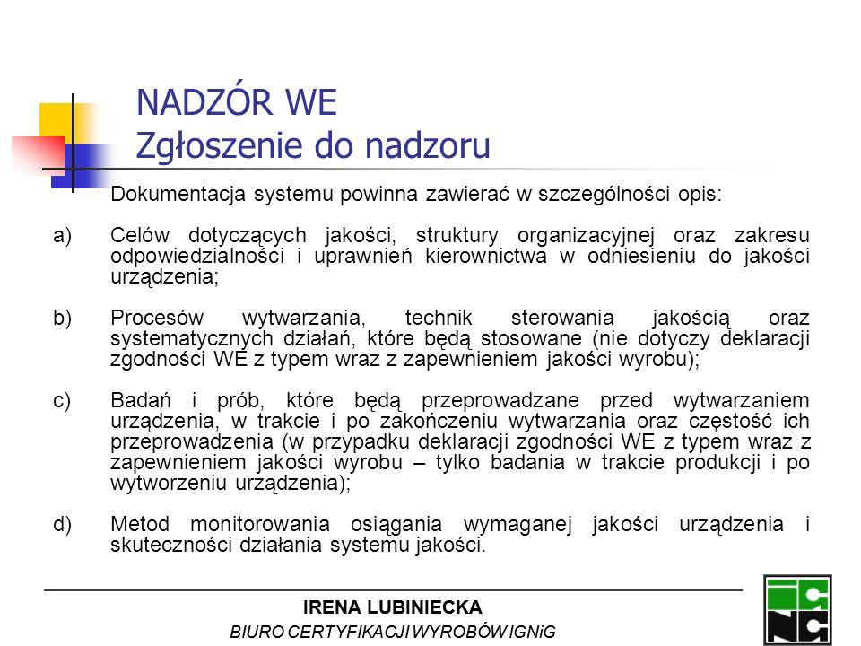 IRENA LUBINIECKA BIURO CERTYFIKACJI WYROBÓW IGNiG NADZÓR WE Zgłoszenie do nadzoru Dokumentacja systemu powinna zawierać w szczególności opis: a)Celów
