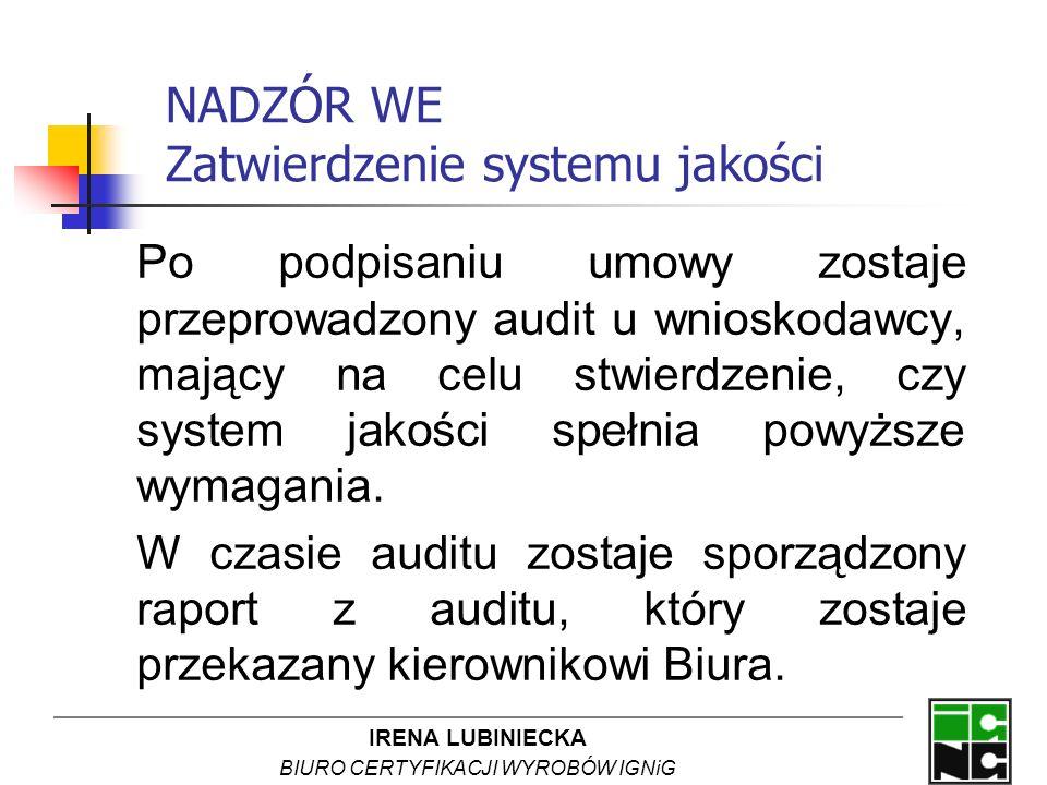 IRENA LUBINIECKA BIURO CERTYFIKACJI WYROBÓW IGNiG NADZÓR WE Zatwierdzenie systemu jakości Po podpisaniu umowy zostaje przeprowadzony audit u wnioskoda