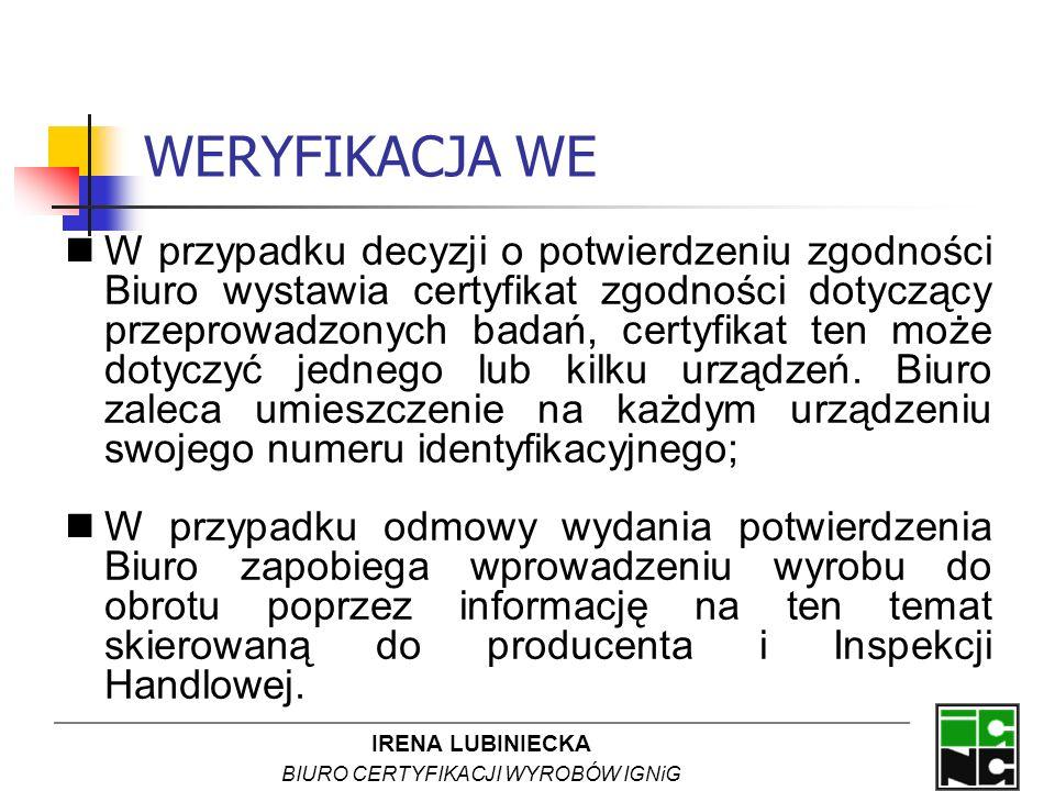 IRENA LUBINIECKA BIURO CERTYFIKACJI WYROBÓW IGNiG WERYFIKACJA WE W przypadku decyzji o potwierdzeniu zgodności Biuro wystawia certyfikat zgodności dot