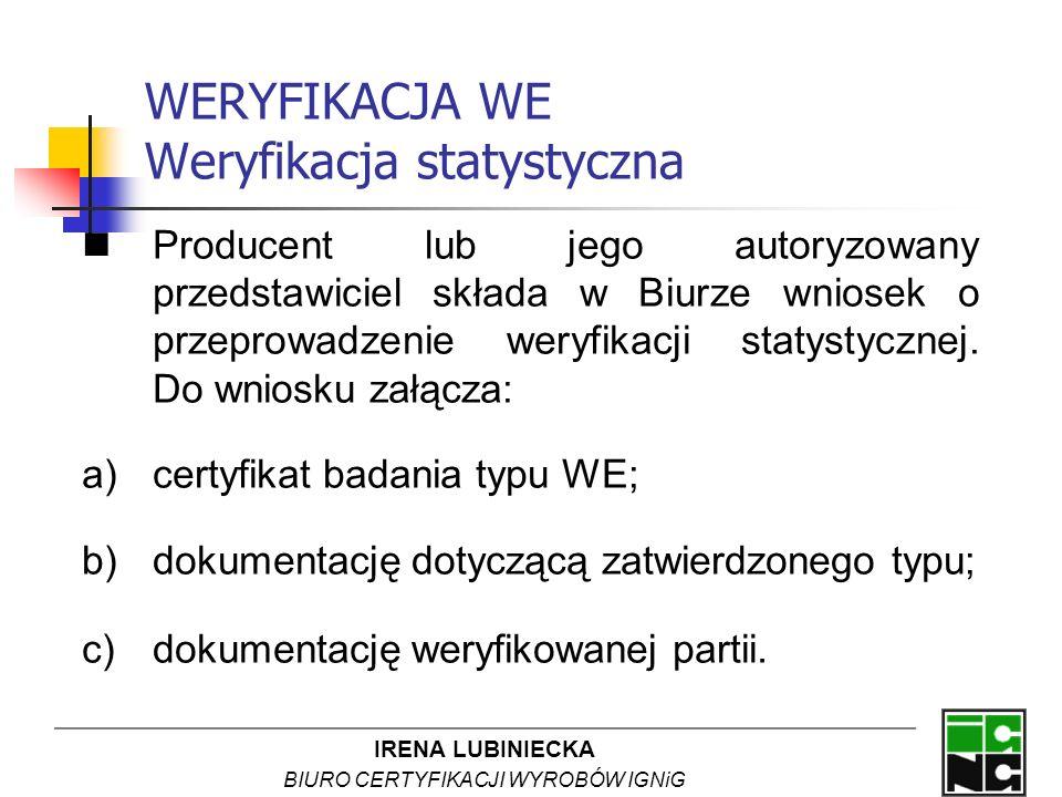 IRENA LUBINIECKA BIURO CERTYFIKACJI WYROBÓW IGNiG WERYFIKACJA WE Weryfikacja statystyczna Producent lub jego autoryzowany przedstawiciel składa w Biur