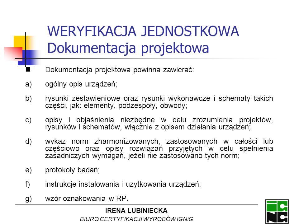IRENA LUBINIECKA BIURO CERTYFIKACJI WYROBÓW IGNiG WERYFIKACJA JEDNOSTKOWA Dokumentacja projektowa Dokumentacja projektowa powinna zawierać: a)ogólny o