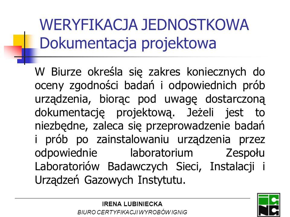 IRENA LUBINIECKA BIURO CERTYFIKACJI WYROBÓW IGNiG WERYFIKACJA JEDNOSTKOWA Dokumentacja projektowa W Biurze określa się zakres koniecznych do oceny zgo