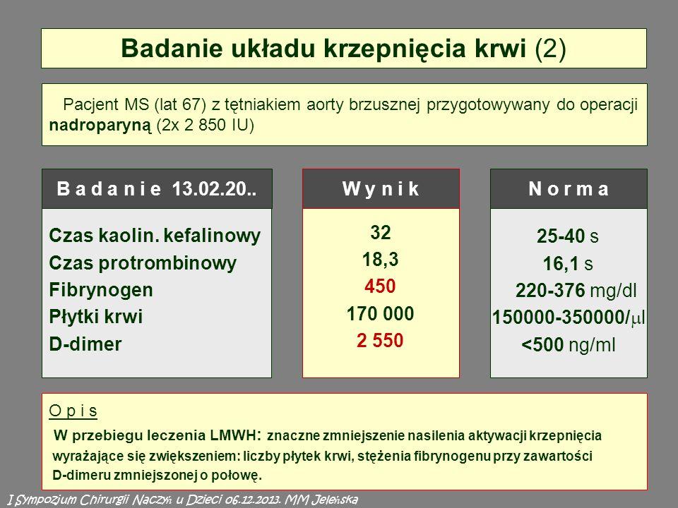 32 18,3 450 170 000 2 550 25-40 s 16,1 s 220-376 mg/dl 150000-350000/ l <500 ng/ml Badanie układu krzepnięcia krwi (2) Czas kaolin.