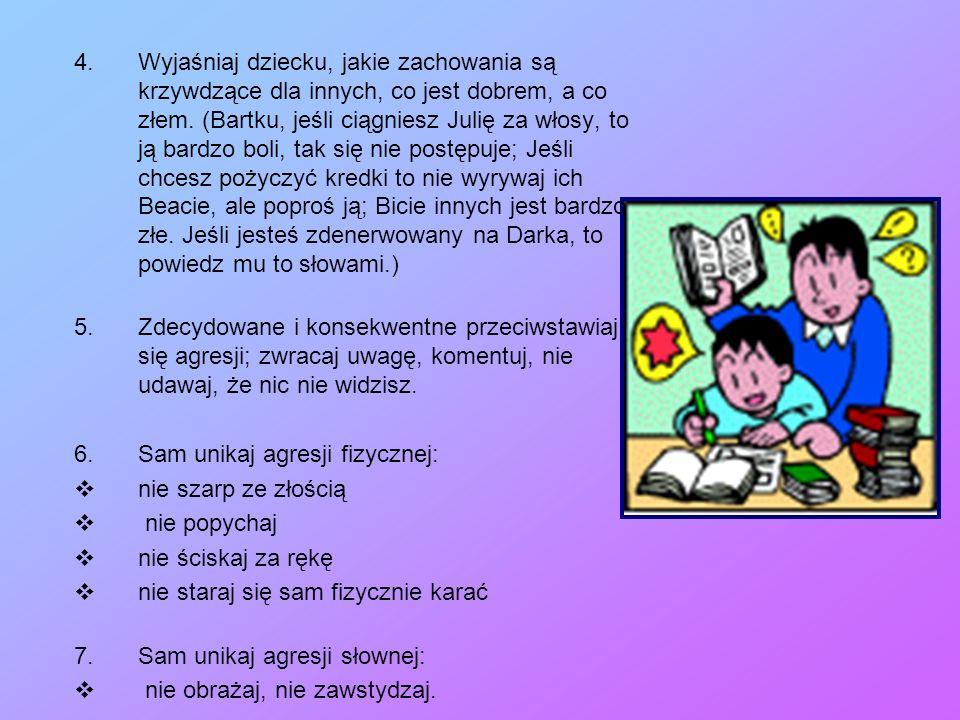 4.Wyjaśniaj dziecku, jakie zachowania są krzywdzące dla innych, co jest dobrem, a co złem.