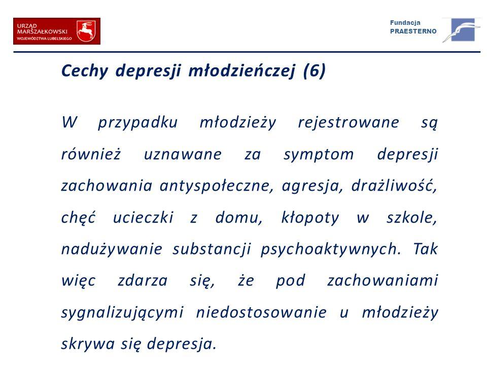 Fundacja PRAESTERNO Cechy depresji młodzieńczej (6) W przypadku młodzieży rejestrowane są również uznawane za symptom depresji zachowania antyspołeczn