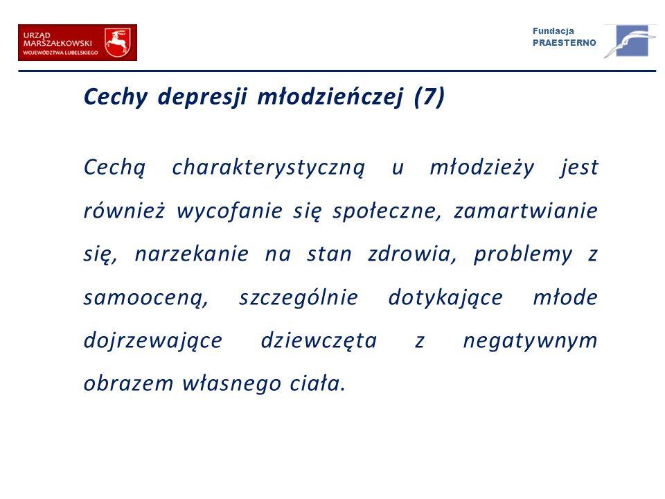 Fundacja PRAESTERNO Cechy depresji młodzieńczej (7) Cechą charakterystyczną u młodzieży jest również wycofanie się społeczne, zamartwianie się, narzek